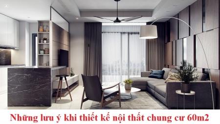 Thiết kế nội thất chung cư 60m2 đẹp cần lưu ý những vấn đề gì?